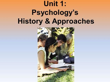 Unit 1: Psychology's History & Approaches. Unit Overview What is Psychology? Contemporary Psychology.