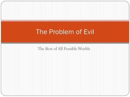 The Best of All Possible Worlds The Problem of Evil.