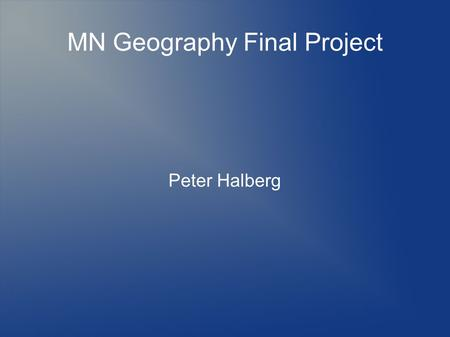 MN Geography Final Project Peter Halberg. Orientation Page 87 Page 48 Page 30 Page 87.