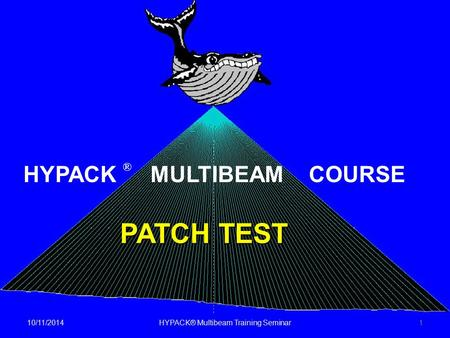 PATCH TEST HYPACK ® MULTIBEAM COURSE 10/11/20141HYPACK® Multibeam Training Seminar.