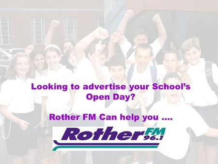 Looking to advertise your School's Open Day? Rother FM Can help you ….