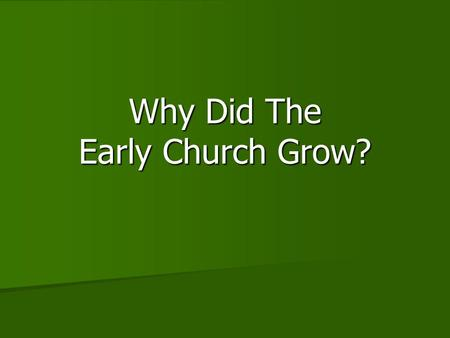 Why Did The Early Church Grow?. Introduction In the Book of Acts, we read of the rapid spread of Christianity (Acts 2:41, 46-47; 4:4; 5:14; 6:1; 6:7;