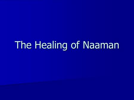 The Healing of Naaman. Introduction The story of the healing of Naaman contains many great lessons. The story of the healing of Naaman contains many great.