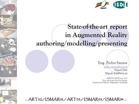 State-of-the-art report in Augmented Reality authoring/modelling/presenting Eng. Pedro Santos Miguel Dias ADETTI/ISCTE.