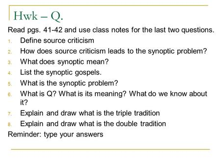 Hwk – Q. Read pgs. 41-42 and use class notes for the last two questions. 1. Define source criticism 2. How does source criticism leads to the synoptic.