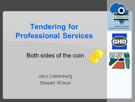 Tendering for Professional Services Both sides of the coin Jaco Liebenberg Stewart Wilson.