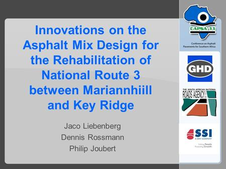 Innovations on the Asphalt Mix Design for the Rehabilitation of National Route 3 between Mariannhiill and Key Ridge Jaco Liebenberg Dennis Rossmann Philip.