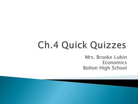 Mrs. Brooke Lubin Economics Bolton High School.  Completed comparison chart (from board)?  BELL: Ch.4 QQs  Discussion from Ch.4 textbook ppt  Thursday: