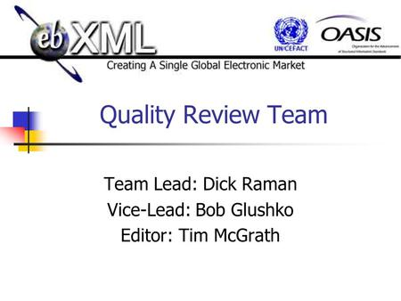 Quality Review Team Team Lead: Dick Raman Vice-Lead: Bob Glushko Editor: Tim McGrath.