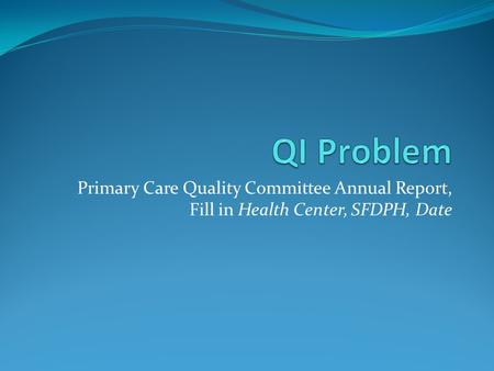 Primary Care Quality Committee Annual Report, Fill in Health Center, SFDPH, Date.