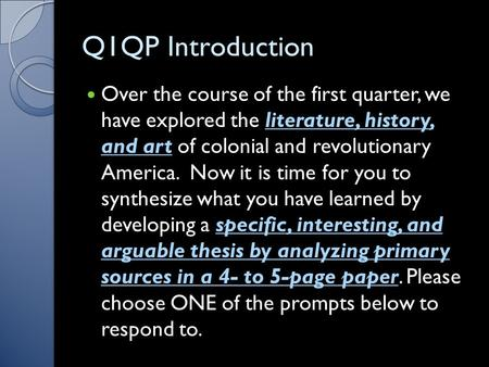 Q1QP Introduction Over the course of the first quarter, we have explored the literature, history, and art of colonial and revolutionary America. Now it.