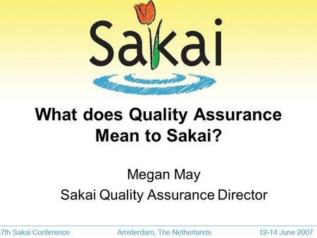 What does Quality Assurance Mean to Sakai? Megan May Sakai Quality Assurance Director.