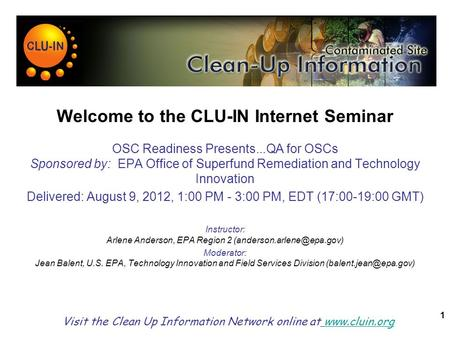 1 Welcome to the CLU-IN Internet Seminar OSC Readiness Presents...QA for OSCs Sponsored by: EPA Office of Superfund Remediation and Technology Innovation.