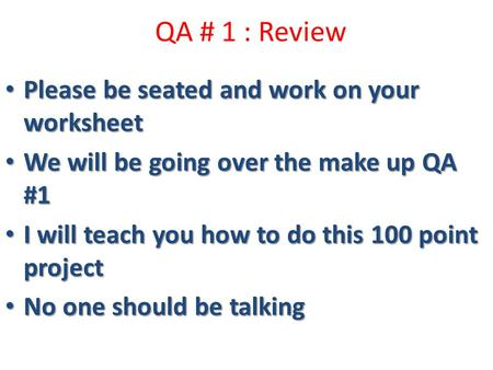 QA # 1 : Review Please be seated and work on your worksheet Please be seated and work on your worksheet We will be going over the make up QA #1 We will.