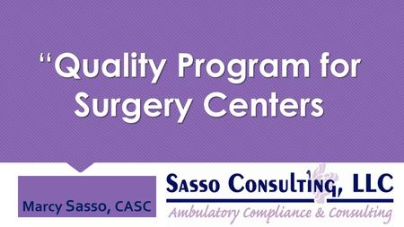 """ Quality Program for Surgery Centers Marcy Sasso, CASC."