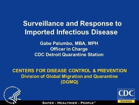Quarantine TM CENTERS FOR DISEASE CONTROL & PREVENTION Division of Global Migration and Quarantine (DGMQ) Surveillance and Response to Imported Infectious.