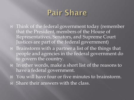  Think of the federal government today (remember that the President, members of the House of Representatives, Senators, and Supreme Court Justices are.