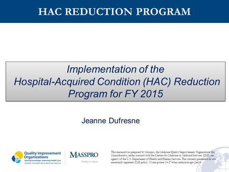 HAC REDUCTION PROGRAM Implementation of the Hospital-Acquired Condition (HAC) Reduction Program for FY 2015 Implementation of the Hospital-Acquired Condition.