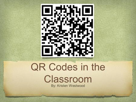QR Codes in the Classroom By: Kristen Westwood. What are QR Codes?  feature=youtube_gdata_player.
