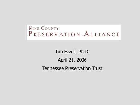 Tim Ezzell, Ph.D. April 21, 2006 Tennessee Preservation Trust.