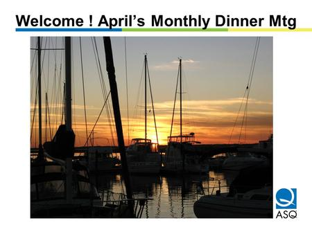 Welcome ! April's Monthly Dinner Mtg. The Greater Atlanta ASQ Section 1502 Healthcare Special Interest Group (HC-SIG) Information Mini-Workshop by Hamilton.