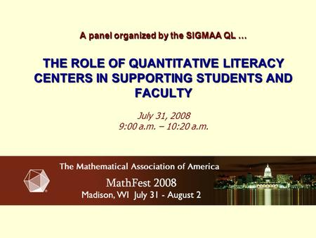 A panel organized by the SIGMAA QL … THE ROLE OF QUANTITATIVE LITERACY CENTERS IN SUPPORTING STUDENTS AND FACULTY A panel organized by the SIGMAA QL …