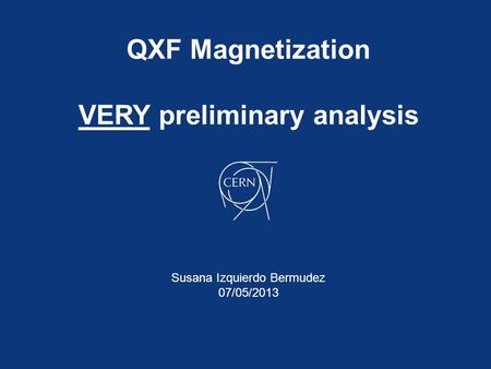 QXF Magnetization VERY preliminary analysis Susana Izquierdo Bermudez 07/05/2013.
