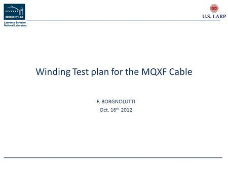 F. BORGNOLUTTI Oct. 16 th 2012 Winding Test plan for the MQXF Cable.