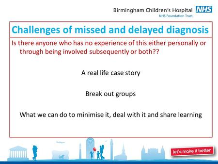 Challenges of missed and delayed diagnosis Is there anyone who has no experience of this either personally or through being involved subsequently or both??