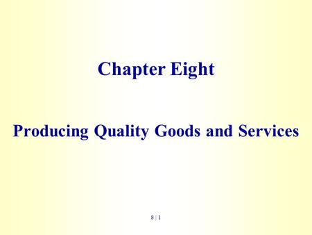 Chapter Eight Producing Quality Goods and Services 8 | 1.