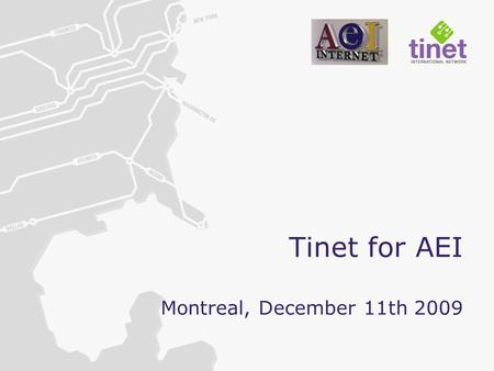 Tinet for AEI Montreal, December 11th 2009. WHO ARE WE The only pure play global provider of wholesale IP & Ethernet Founded in 2002, Tinet was a part.