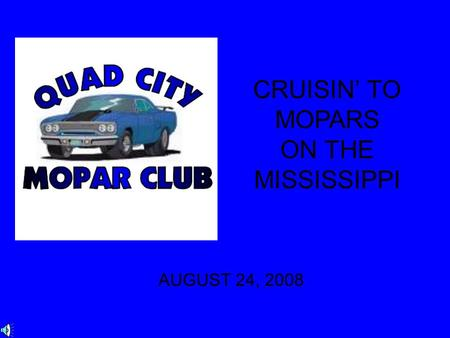 CRUISIN' TO MOPARS ON THE MISSISSIPPI AUGUST 24, 2008.