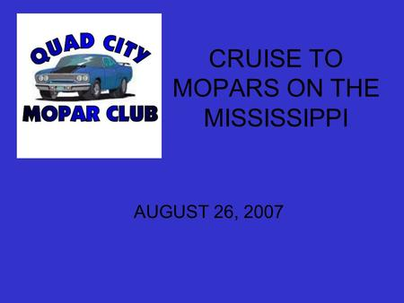CRUISE TO MOPARS ON THE MISSISSIPPI AUGUST 26, 2007.
