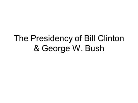 The Presidency of Bill Clinton & George W. Bush. Bill Clinton (1993-2001) Success in his 1 st term Born in 1946 Married to Hillary Rodman New Democrat.