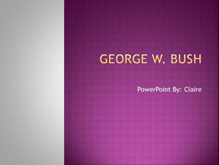 PowerPoint By: Claire.  George was born on July, 6, 1946.  He was the oldest of 6 children.  His siblings were Jeb, Neil, Marvin, Dorothy. and himself.