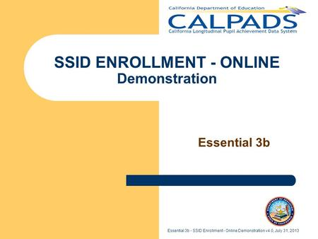 Essential 3b - SSID Enrollment - Online Demonstration v4.0, July 31, 2013 SSID ENROLLMENT - ONLINE Demonstration Essential 3b.