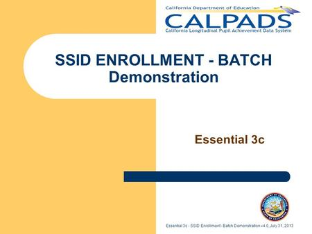 Essential 3c - SSID Enrollment - Batch Demonstration v4.0, July 31, 2013 SSID ENROLLMENT - BATCH Demonstration Essential 3c.
