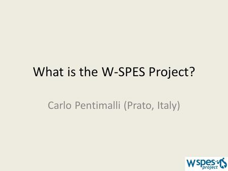 What is the W-SPES Project? Carlo Pentimalli (Prato, Italy)