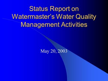 Status Report on Watermaster's Water Quality Management Activities May 20, 2003.