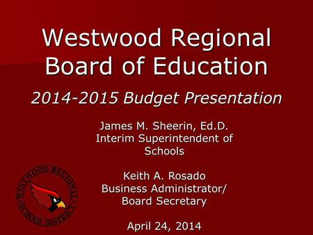 Westwood Regional Board of Education James M. Sheerin, Ed.D. Interim Superintendent of Schools Keith A. Rosado Business Administrator/ Board Secretary.