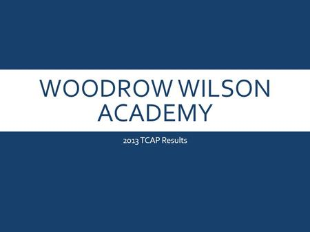 WOODROW WILSON ACADEMY 2013 TCAP Results. 2013 WWA TCAP RESULTS: OVERALL.