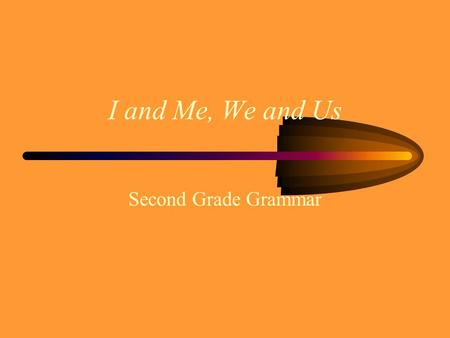 I and Me, We and Us Second Grade Grammar. I and Me Use I in the subject part of a sentence. Jon and I had spaghetti for supper. Use me in the predicate.