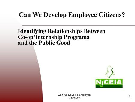 Can We Develop Employee Citizens? 1 Identifying Relationships Between Co-op/Internship Programs and the Public Good Can We Develop Employee Citizens?