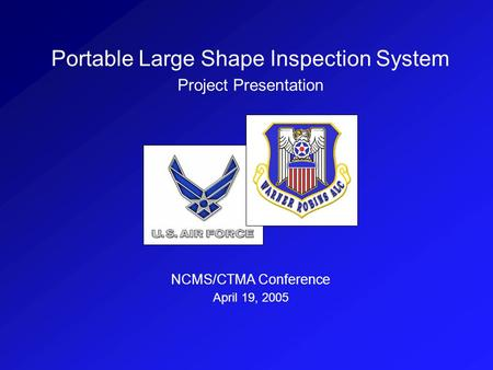 Portable Large Shape Inspection System Project Presentation NCMS/CTMA Conference April 19, 2005.