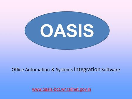 Office Automation & Systems Integration Software OASIS www.oasis-bct.wr.railnet.gov.in.