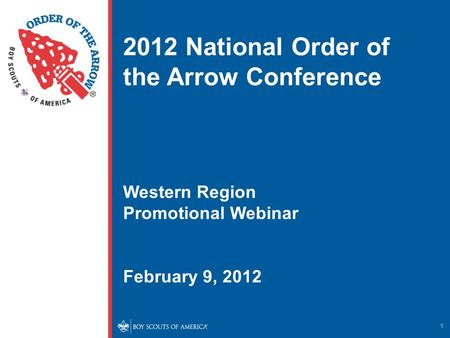 1 2012 National Order of the Arrow Conference Western Region Promotional Webinar February 9, 2012.