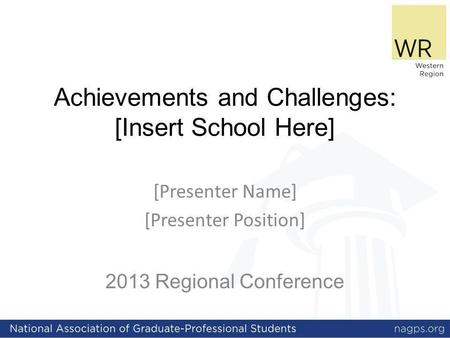 Achievements and Challenges: [Insert School Here] 2013 Regional Conference [Presenter Name] [Presenter Position]