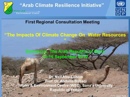 """Arab Climate Resilience Initiative"" ""The Impacts Of Climate Change On ِ Water Resources "" Damascus, The Arab Republic of Syria 15-16 September 2010. First."