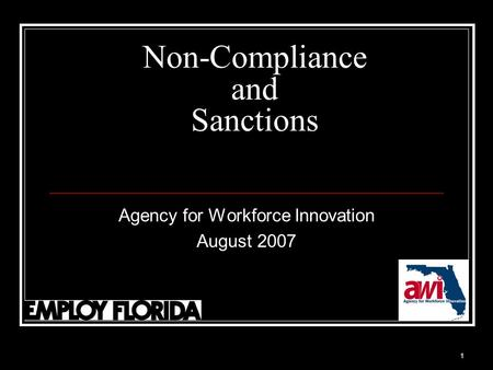 1 Non-Compliance and Sanctions Agency for Workforce Innovation August 2007.