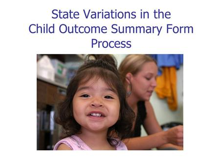 State Variations in the Child Outcome Summary Form Process.